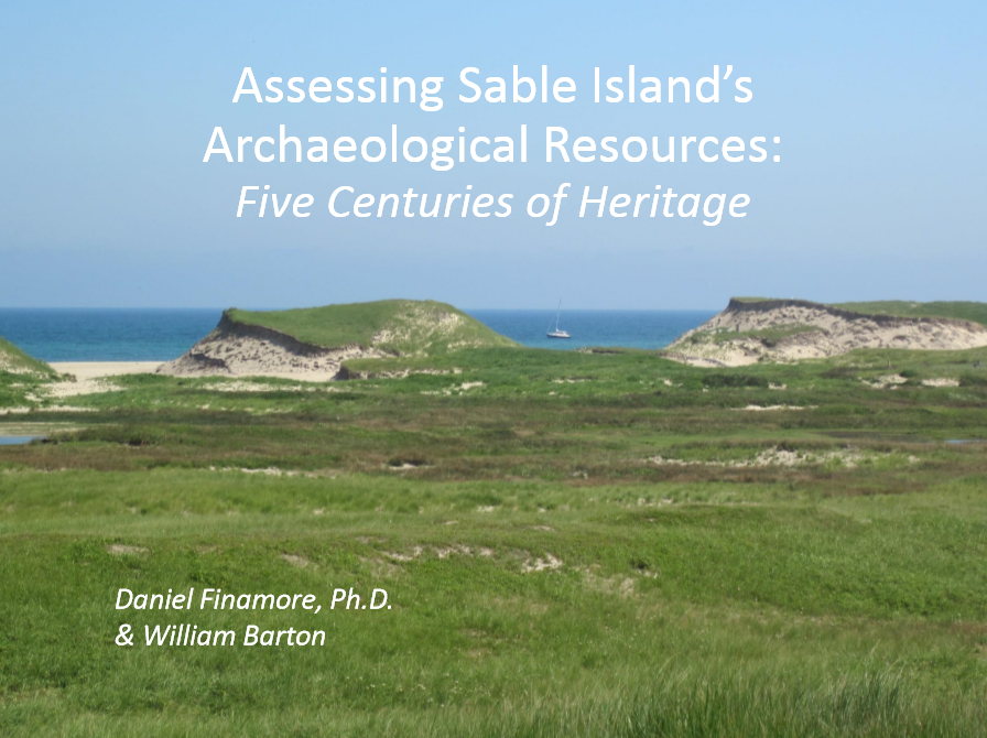 "E-2: ""Assessing Sable Island's Archaeological Resources – 5 Centuries of Heritage"" - Daniel Finamore, Ph.D. and William Barton"